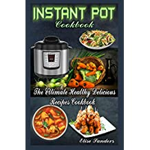 Instant Pot Cookbook: The Ultimate Healthy Delicious Recipes Cookbook ( (Healthy Eating, Slow Pressure Cooker Recipes Book, Clean Eating, )