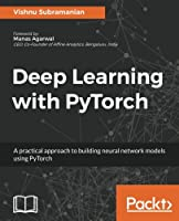 Deep Learning with PyTorch: A practical approach to building neural network models using PyTorch Front Cover