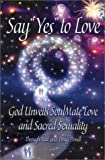 Say 'Yes' to Love: God Unveils SoulMate Love and Sacred Sexuality by Yael Powell (2002-07-04)
