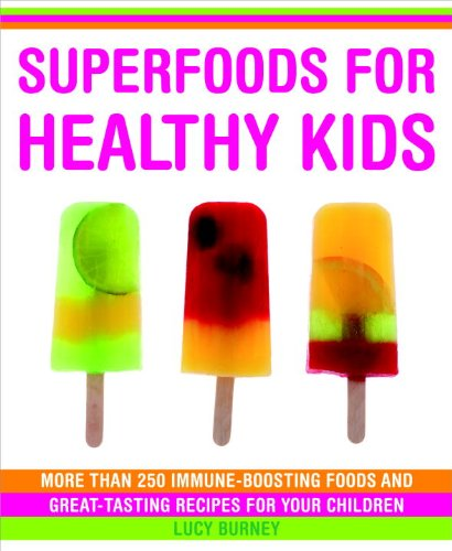 Superfoods for Healthy Kids: More Than 250 Immune-Boosting Foods and Great-Tasting Recipes for Your Children -