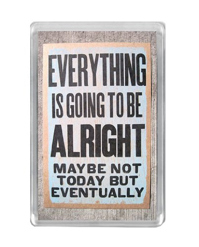 Everything Is Going To Be Alright Quote To Live By Fridge Magnet