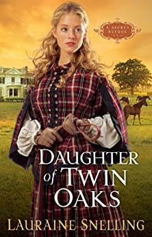Daughter of Twin Oaks (A Secret Refuge Book #1) by [Snelling, Lauraine]