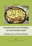 Hauptgerichte zum Genießen, so macht Kochen Spaß! Band 9 für den Wundertopf TM31 und TM5: Lieblingsrezepte aus Christines Backstube