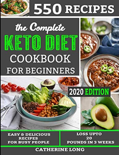 The Complete Keto Diet Cookbook for Beginners: 550 Easy & Delicious Recipes for Busy People - Loss Up to 2o pounds in 3 weeks