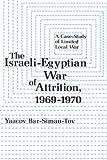 The Israeli-Egyptian War of Attrition, 1969-1970 9780231049825