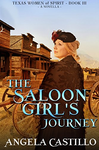 The Saloon Girl's Journey (Texas Women of Spirit Book 3) by [Castillo, Angela]