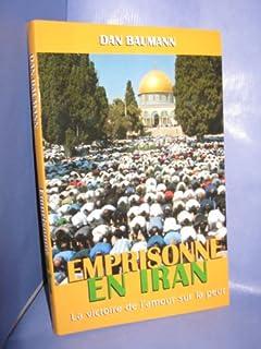 Emprisonné en Iran : la victoire de l'amour sur la peur, Baumann, Daniel