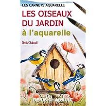 Les oiseaux du jardin à l'aquarelle (French Edition)