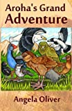 Aroha's Grand Adventure, Angela Oliver, 1456482831