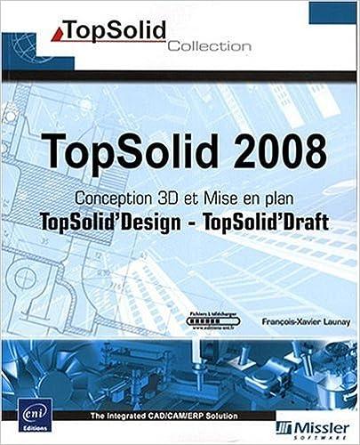 TopSolid 2008 - Conception 3D TopSolid Design et Mise en plan TopSolid Draft pdf