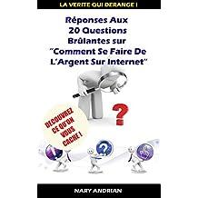 Réponses Aux 20 Questions Brûlantes Sur Comment Faire De L'Argent Sur Internet (French Edition)