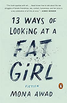 13 Ways of Looking at a Fat Girl: A Novel by [Awad, Mona]