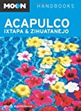 Moon Acapulco, Ixtapa, and Zihuatanejo (Moon Handbooks)