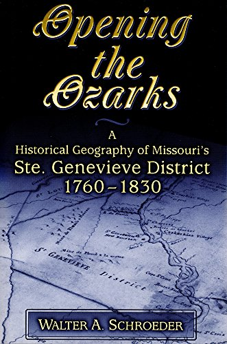 (Opening the Ozarks: A Historical Geography of Missouri's Ste. Genevieve District, 1760-1830)