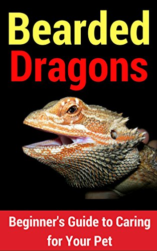 Bearded Dragon Care (New 2017 Version): Beginner's Guide to Caring for Your Pet Bearded Dragon Care