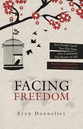 Download Facing Freedom: Solo Female Travel  Two-Plus Years  Five Continents  The Return to Self pdf epub