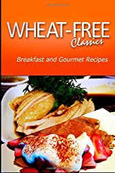 Wheat-Free Classics - Breakfast and Gourmet Recipes