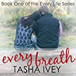 Every Breath: Every Life Series, Book One | Tasha Ivey