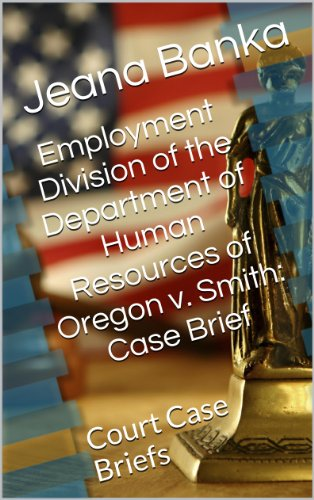employment-division-of-the-department-of-human-resources-of-oregon-v-smith-case-brief-court-case-bri