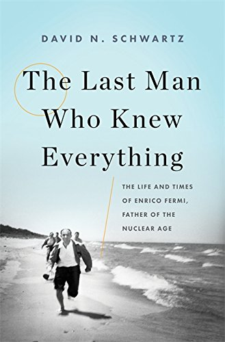 Book Cover: The Last Man Who Knew Everything: The Life and Times of Enrico Fermi, Father of the Nuclear Age