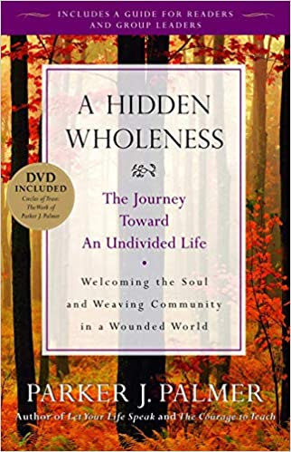 Parker Palmer's book cover for A HIDDEN WHOLENESS. Come explore 25 Poignant Despair Quotes for Courage, Personal Growth & Emotional Wellness.