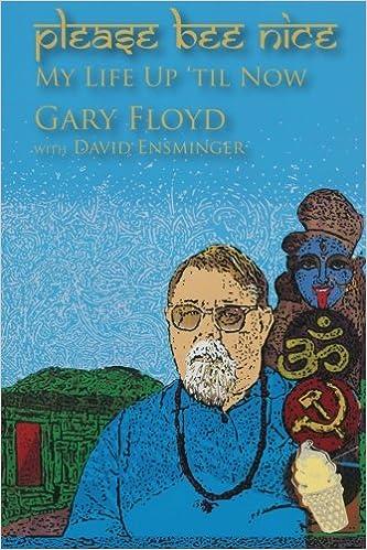 Read online Please Bee Nice : My Life Up 'Til Now: A Gary Floyd Memoir PDF, azw (Kindle), ePub