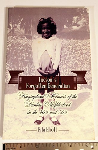 Image result for Tucson's Forgotten Generation Biographical Memoirs of the Dunbar Neighborhood in the 40's and 50's Paperback – January 1, 2014