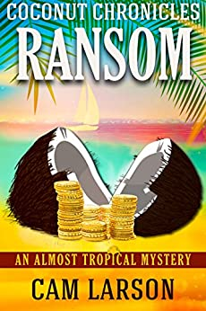 Coconut Chronicles: Ransom: A Cozy Mystery Adventure (An Almost Tropical Mystery Book 2) by [Larson, Cam]
