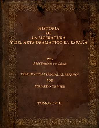 HISTORIA DE LA LITERATURA Y DEL ARTE DRAMATICO EN ESPAÑA (VOLUMES I & II) eBook: Schack, Adolf Friedrich von, Eduardo de Mier: Amazon.es: Tienda Kindle