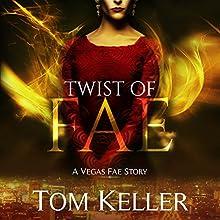 Twist of Fae: Vegas Fae Stories, Book 3 Audiobook by Tom Keller Narrated by Andrew Troth