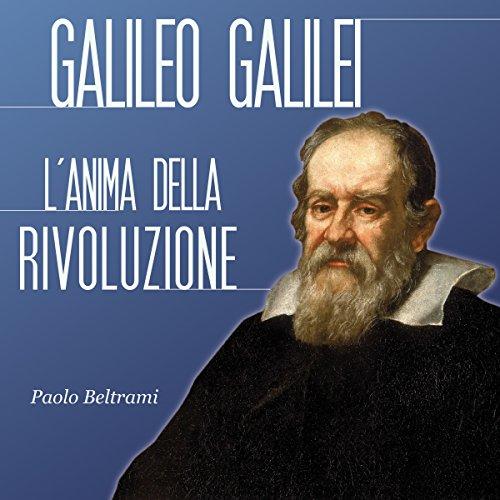 Galileo Galilei: L'anima della rivoluzione