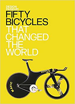 Fifty Bicycles That Changed The World (Fifty...that Changed the World)