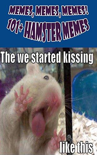 [D.O.W.N.L.O.A.D] Memes, Memes, Memes! 101+ Hamster Memes [D.O.C]