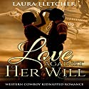 Love Against Her Will Audiobook by Laura Fletcher Narrated by Dan Carroll