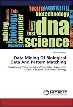 Data Mining Of Biological Data And Pattern Matching: Introducing Transcription and Translation Algorithms in Central Dogma of Molecular Biology