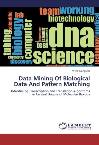 Data Mining Of Biological Data And Pattern Matching: Introducing Transcription and Translation Algorithms in Central Dogma of Molecular Biology pdf
