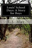 Louis' School Days: a Story for Boys, E. J. May, 1499693206