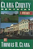 Clark County, Kentucky Oil a History, Thomas Dionysius Clark, 0964849003