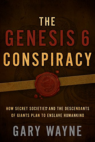 The Genesis 6 Conspiracy: How Secret Societies And The