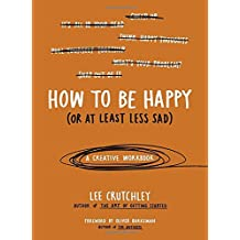 Buy How to Be Happy (Or at Least Less Sad): A Creative Workbook