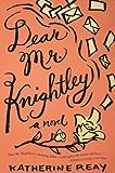 Dear Mr. Knightley: A Novel