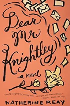 Dear Mr. Knightley: A Novel by [Reay, Katherine]