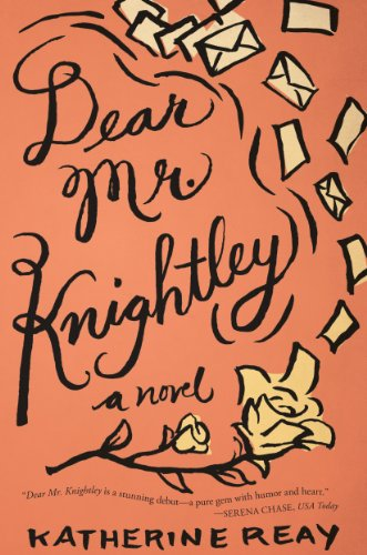Dear Mr. Knightley: A Novel by [Reay, Katherine]