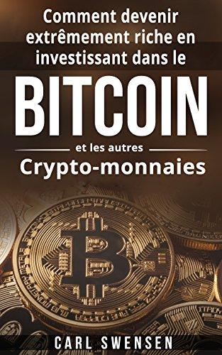 Bitcoin Comment Devenir Extremement Riche En Investissant Dans Le Bitcoin Et Les Autres Crypto Monnaies Livre En Francais Bitcoin French Book
