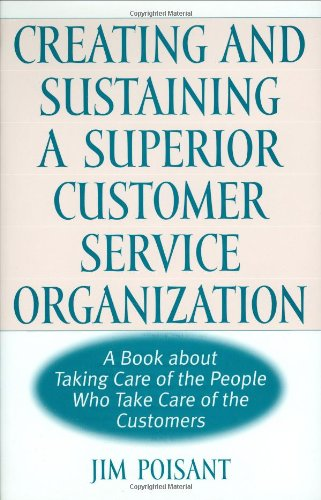 Creating and Sustaining a Superior Customer Service Organization: A Book about Taking Care of the Pe