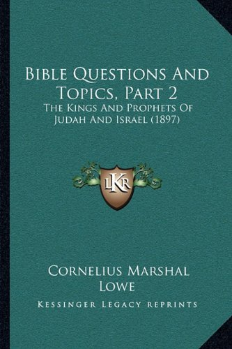 Bible Questions And Topics, Part 2: The Kings And Prophets Of Judah And Israel (1897)
