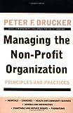 Managing the Non-Profit Organization, Peter F. Drucker, 0887306012
