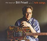 The Best of Bill Frisell, Vol. 1: Folk Songs by Bill Frisell (2009-02-24)