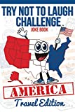 The Try Not to Laugh Challenge - Travel Edition: A Hilarious and Interactive Road Trip Joke Book for Boys and Girls Ages 6, 7, 8, 9, 10, and 11 Years ... Summertime Activity Joke Book for Kids