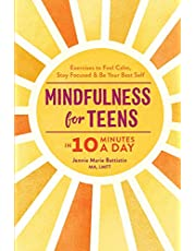 Mindfulness for Teens in 10 Minutes a Day: Exercises to Feel Calm, Stay Focused & Be Your Best Self